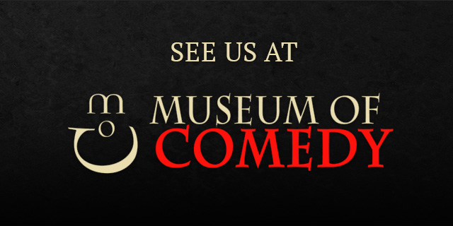 See us at the Museum of Comedy in London